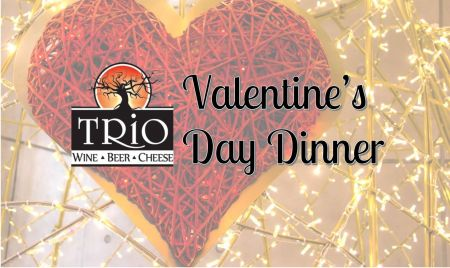 TRiO Wine & Cheese, Valentine's Day Dinner at TRiO
