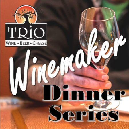 Trio Wine & Cheese, Winemaker Dinner Series